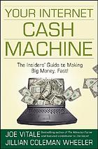 Your Internet cash machine : the insiders' guide to making big money, fast!