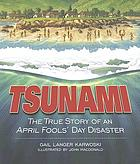 Tsunami : the true story of an April Fools' Day disaster