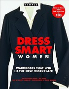 Dress smart--women : wardrobes that win in the new workplace