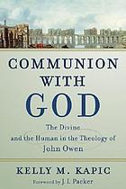 Communion with God : the divine and the human in the theology of John Owen