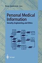 Personal medical information : security, engineering, and ethics : personal information workshop, Cambridge, UK, June 21-22, 1996 : proceedings