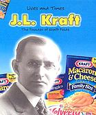 J.L. Kraft : the founder of Kraft foods