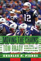 Moving the chains : Tom Brady and the pursuit of everything