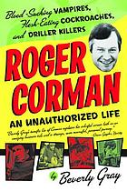 Roger Corman : blood-sucking vampires, flesh-eating cockroaches, and driller killers