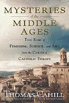 Mysteries of the Middle Ages : the rise of feminism, science, and art from the cults of Catholic Europe