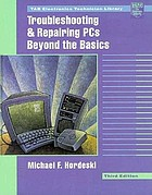 Troubleshooting and repairing PCs : beyond the basics