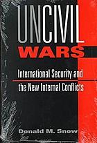 Uncivil wars : international security and the new internal conflicts