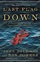 Last flag down : the epic journey of the last Confederate warship
