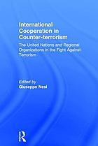 International cooperation in counter-terrorism the United Nations and regional organizations in the fight against terrorism