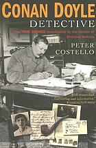 Conan Doyle detective : true crimes investigated by the creator of Sherlock Holmes