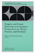 Progress and future directions in evaluation : perspectives on theory, practice and methods