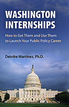 Washington internships : how to get them and use them to launch your public policy career