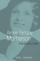 Aimee Semple McPherson : everybody's sister