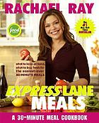 Express lane meals : what to keep on hand, what to buy fresh for the easiest-ever 30-minute meals