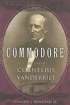 Commodore : the life of Cornelius Vanderbilt