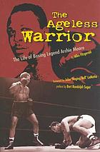 The ageless warrior : the life of boxing legend Archie Moore