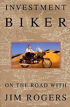 Investment biker : on the road with Jim Rogers