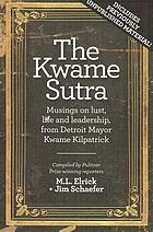 The Kwame sutra : musings on lust, life and leadership, from Detroit Mayor Kwame Kilpatrick