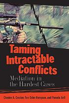 Taming intractable conflicts : mediation in the hardest cases