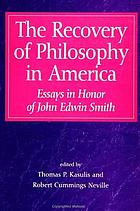 The recovery of philosophy in America : essays in honor of John Edwin Smith