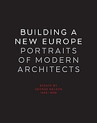 Building a new Europe : portraits of modern architects : essays by George Nelson, 1935-1936