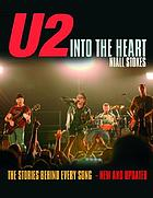U2 : into the heart : [the stories behind every song]