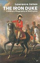 The Iron Duke : a military biography of Wellington