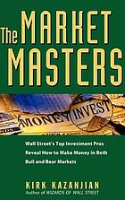 The market masters : Wall Street's top investment pros reveal how to make money in both bull and bear markets