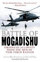 The battle of Mogadishu : first-hand accounts from the men of Task Force Ranger