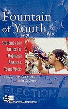 Fountain of youth : strategies and tactics for mobilizing America's young voters