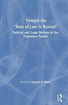 "Toward the ""rule of law"" in Russia? : political and legal reform in the transition period"