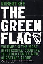 The green flag; the turbulent history of the Irish National Movement
