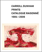 Carroll Dunham prints : a catalogue raisonné, 1984-2006