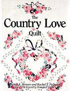"The country love quilt : also ""The country bouquet quilt"""