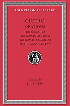 The speeches, with an English translation: Pro Publio Quinctio--Pro Sexto Rosico Amerino--Pro Quinto Roscio Comoedo--De lege agraria I., II., III
