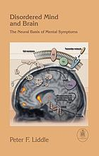 Disordered mind and brain : the neural basis of mental symptoms