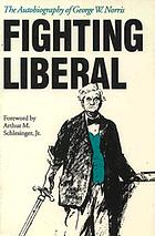 Fighting liberal, the autobiography of George W. Norris