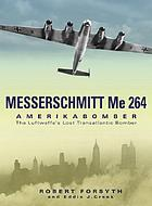 Messerschmitt Me 264 Amerika Bomber : the Luftwaffe's lost transatlantic bomber