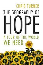 The geography of hope : a tour of the world we need