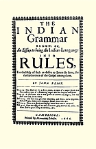 The Indian grammar begun, or, An essay to bring the Indian language into rules : for the help of such as desire to learn the same, for the futherance of the Gospel among them