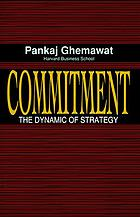 Commitment : the dynamic of strategy