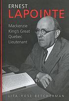 Ernest Lapointe Mackenzie King's great Québec lieutenant