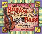 Rubber-band banjos and a java jive bass : projects and activities on the science of music and sound