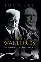 The warlords : Hindenburg and Ludendorff