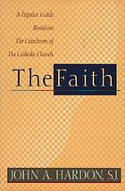 The faith : a popular guide based on the Catechism of the Catholic Church
