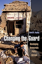 Changing the guard : developing democratic police abroad