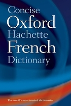 The concise Oxford-Hachette French dictionary French-English [or] English-French