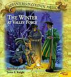 The winter at Valley Forge : survival and victory