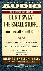 Don't sweat the small stuff-- and it's all small stuff [simple ways to keep the little things from taking over your life]