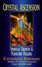 Crystal ascension : spiritual growth & planetary healing